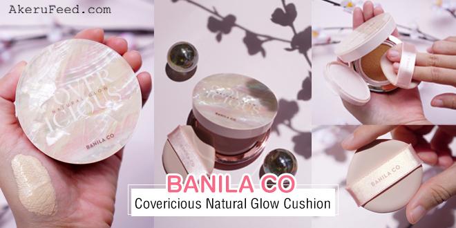 รีวิวคุชชั่นผิวโกลว์ Banila Co Covericious Natural Glow ตัวใหม่!
